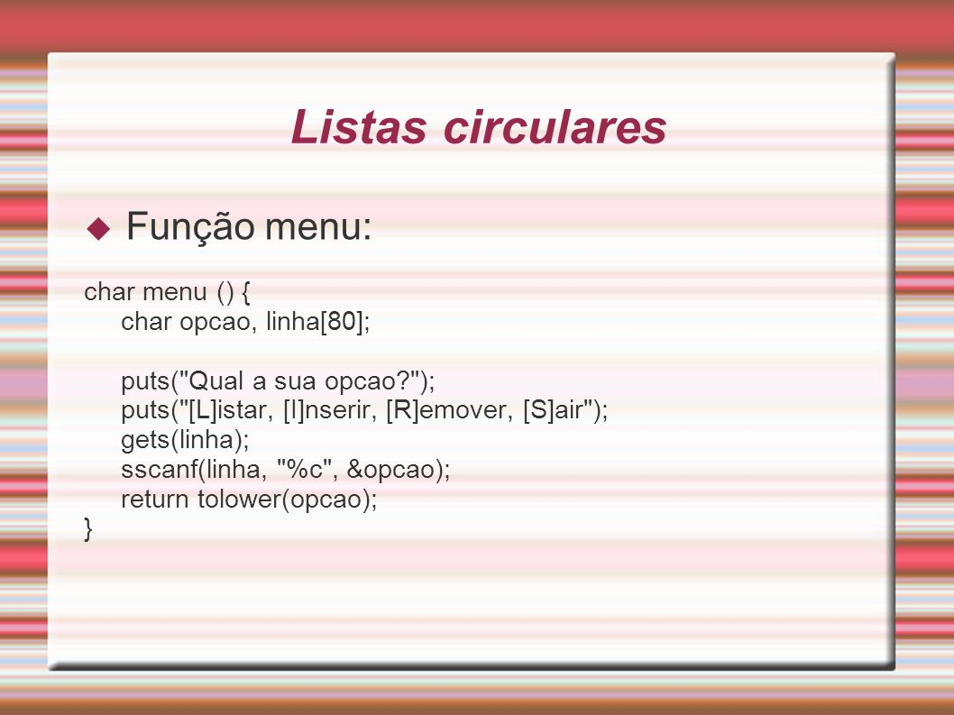 Listas circulares Função menu: char menu () { char opcao, linha[80];